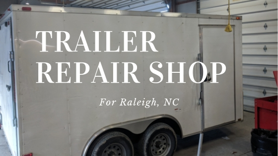 Trailer Repairs For Raleigh, NC
